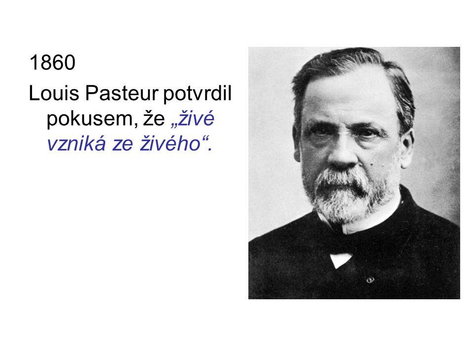 """1860 Louis Pasteur potvrdil pokusem, že """"živé vzniká ze živého ."""