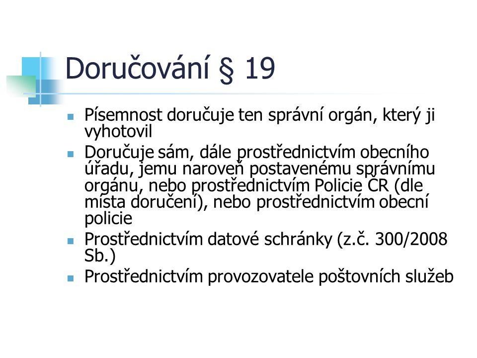 Doručování § 19 Písemnost doručuje ten správní orgán, který ji vyhotovil.