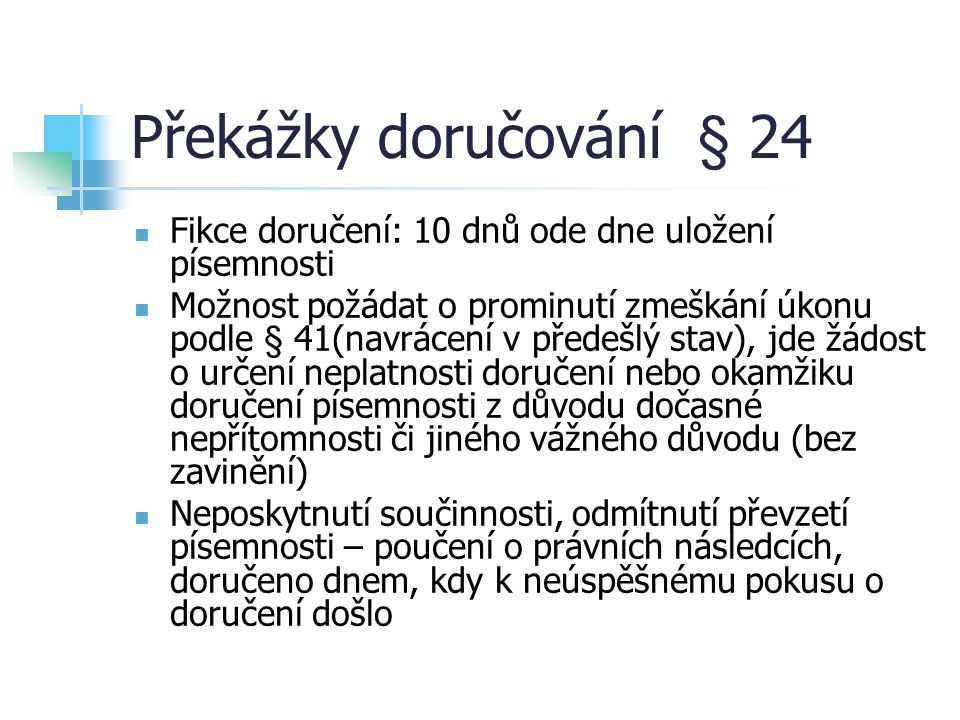Překážky doručování § 24 Fikce doručení: 10 dnů ode dne uložení písemnosti.