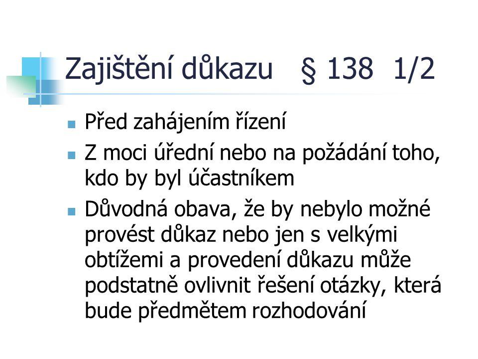 Zajištění důkazu § 138 1/2 Před zahájením řízení