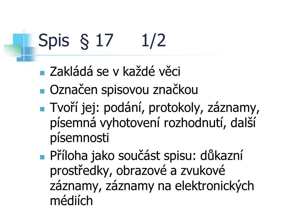 Spis § 17 1/2 Zakládá se v každé věci Označen spisovou značkou