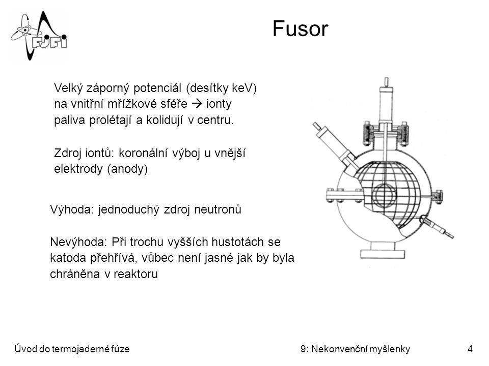 Fusor Velký záporný potenciál (desítky keV) na vnitřní mřížkové sféře  ionty paliva prolétají a kolidují v centru.