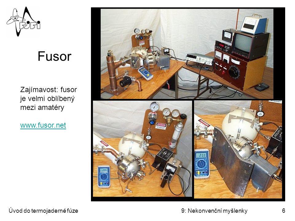 Fusor Fusor Zajímavost: fusor je velmi oblíbený mezi amatéry