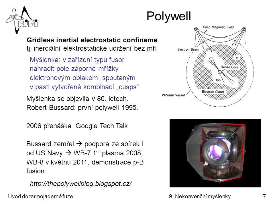Polywell Gridless inertial electrostatic confinement tj. inerciální elektrostatické udržení bez mřížky.