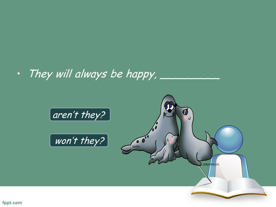 They will always be happy, _________