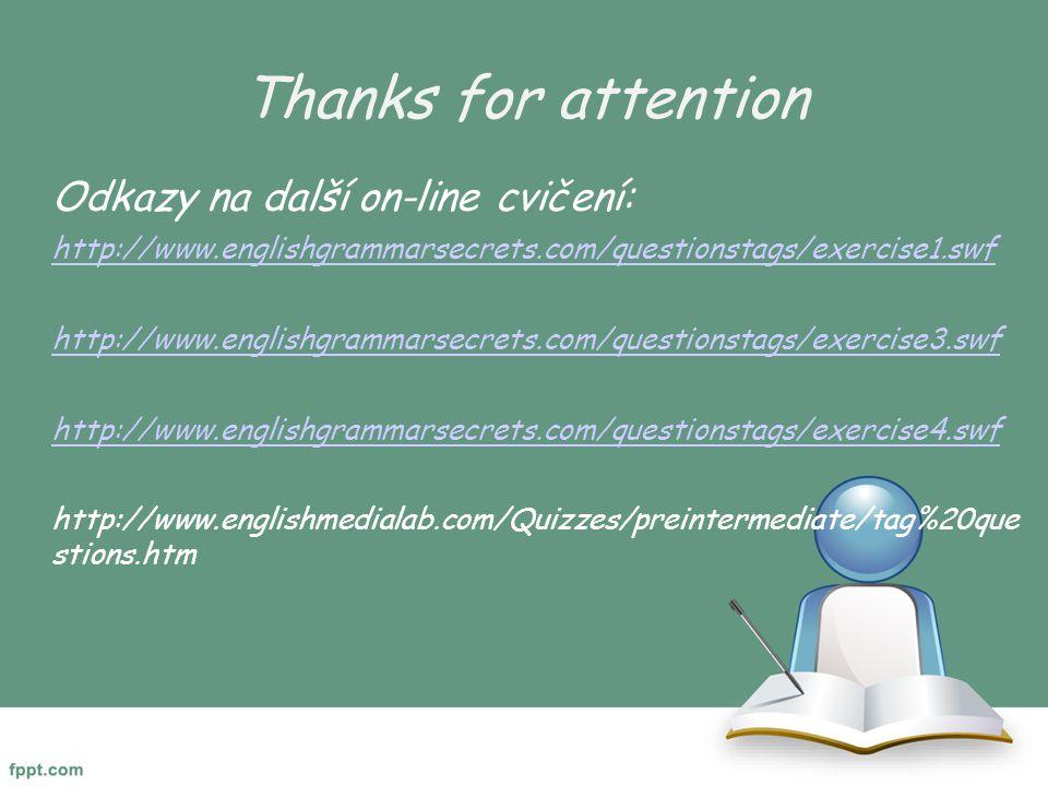 Thanks for attention Odkazy na další on-line cvičení:
