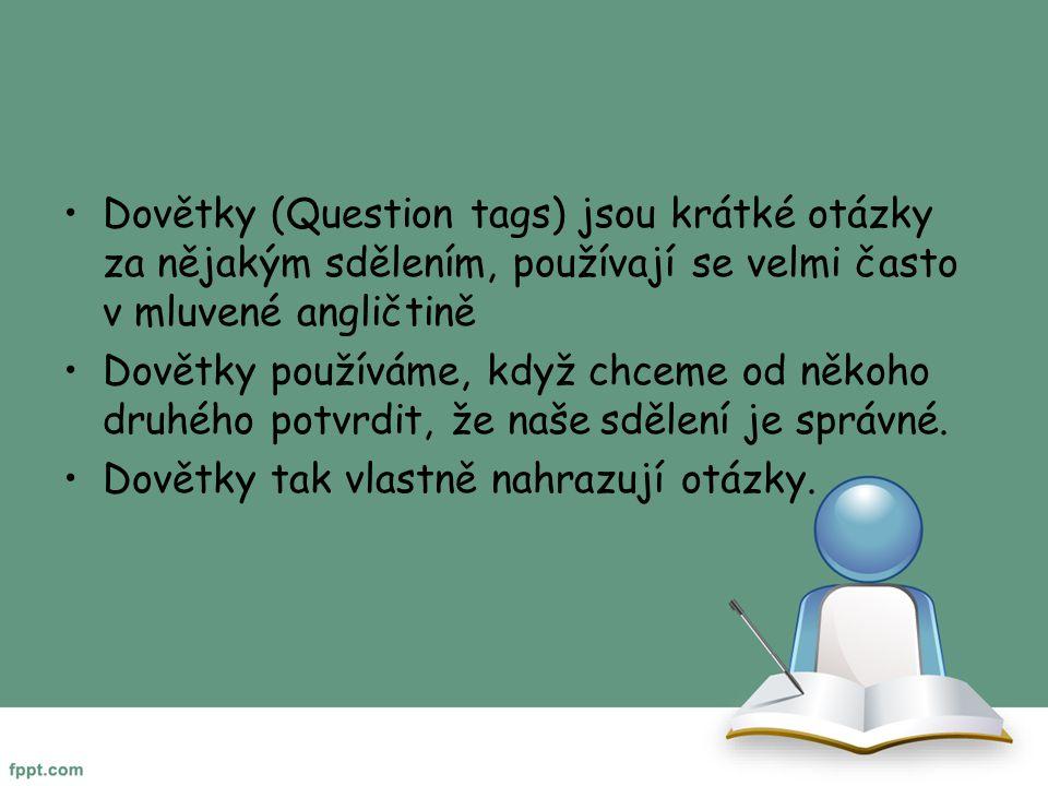 Dovětky (Question tags) jsou krátké otázky za nějakým sdělením, používají se velmi často v mluvené angličtině