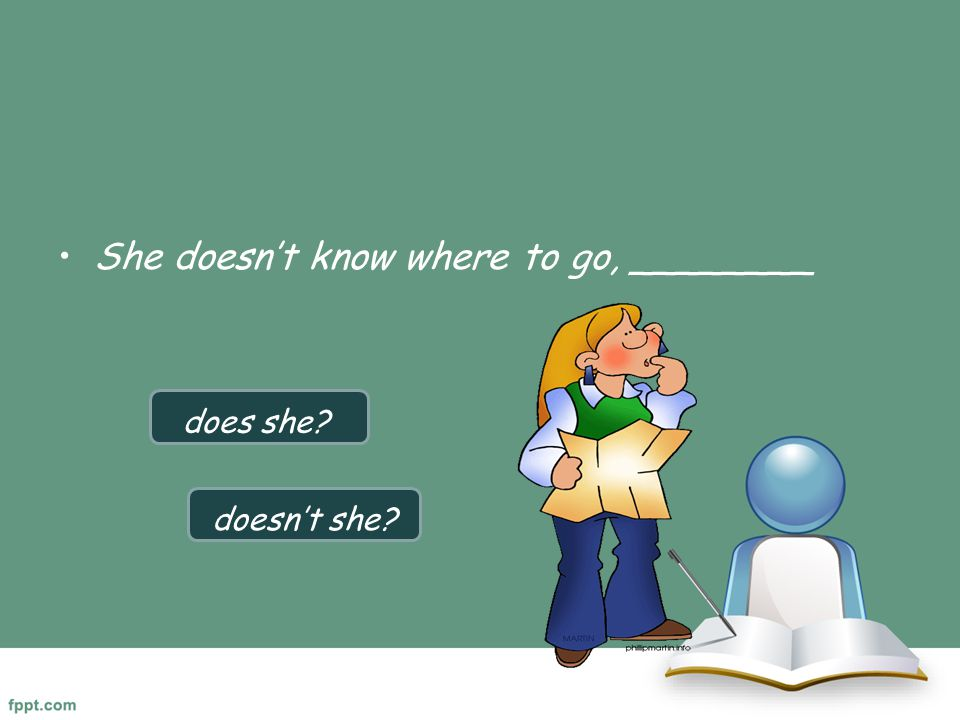 She doesn't know where to go, ________