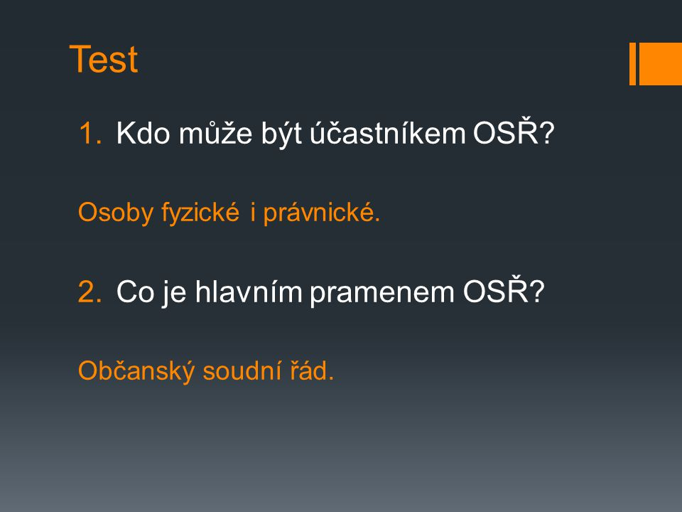 Test Kdo může být účastníkem OSŘ Co je hlavním pramenem OSŘ