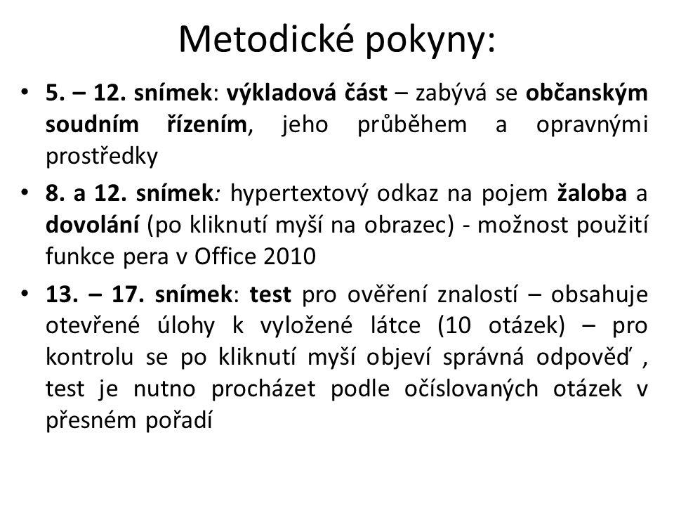 Metodické pokyny: 5. – 12. snímek: výkladová část – zabývá se občanským soudním řízením, jeho průběhem a opravnými prostředky.