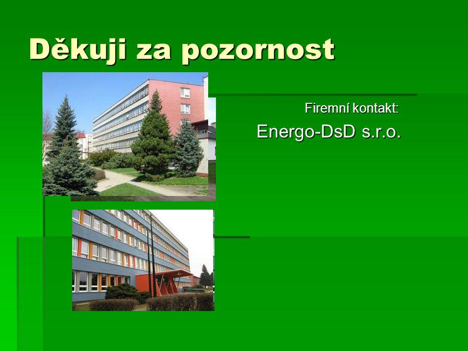 Děkuji za pozornost Firemní kontakt: Energo-DsD s.r.o.