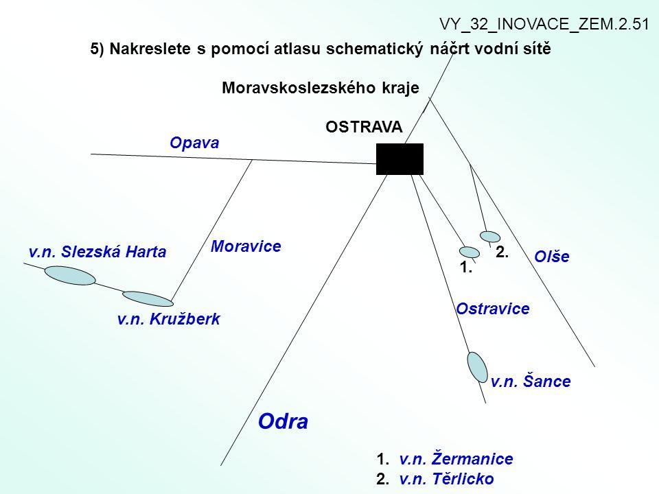VY_32_INOVACE_ZEM.2.51 5) Nakreslete s pomocí atlasu schematický náčrt vodní sítě Moravskoslezského kraje.