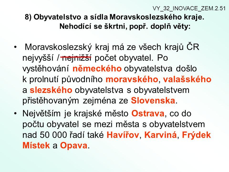 VY_32_INOVACE_ZEM.2.51 8) Obyvatelstvo a sídla Moravskoslezského kraje. Nehodící se škrtni, popř. doplň věty: