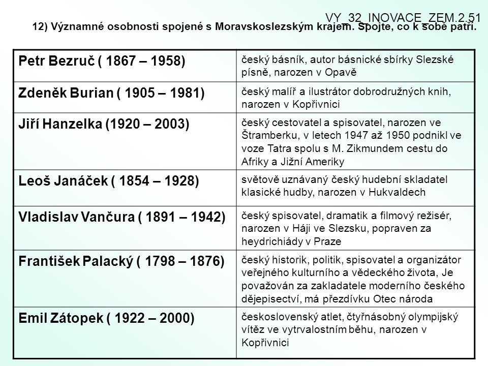 VY_32_INOVACE_ZEM.2.51 12) Významné osobnosti spojené s Moravskoslezským krajem. Spojte, co k sobě patří.