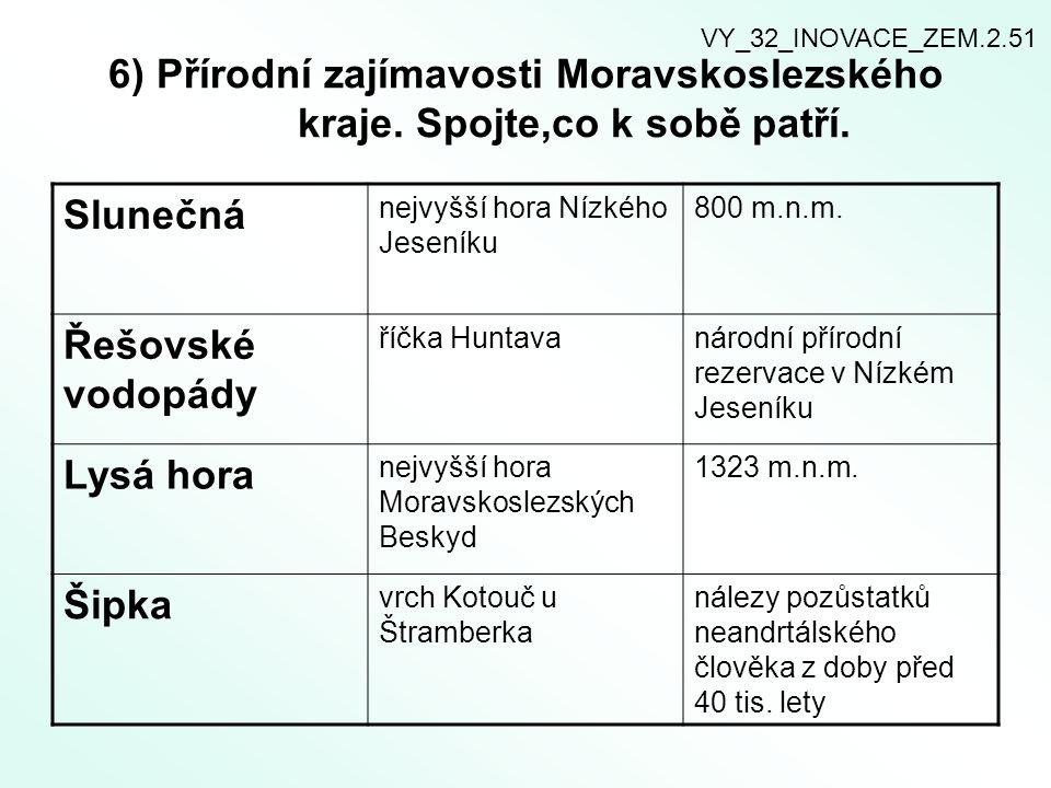 VY_32_INOVACE_ZEM.2.51 6) Přírodní zajímavosti Moravskoslezského kraje. Spojte,co k sobě patří. Slunečná.