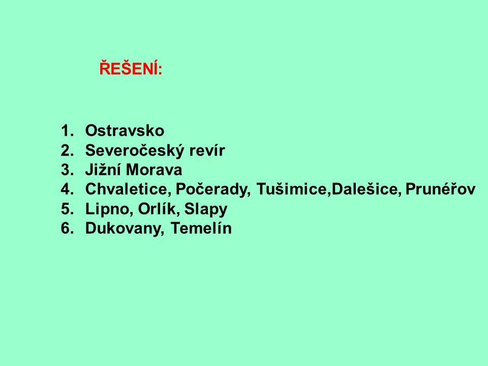 ŘEŠENÍ: Ostravsko. Severočeský revír. Jižní Morava. Chvaletice, Počerady, Tušimice,Dalešice, Prunéřov.