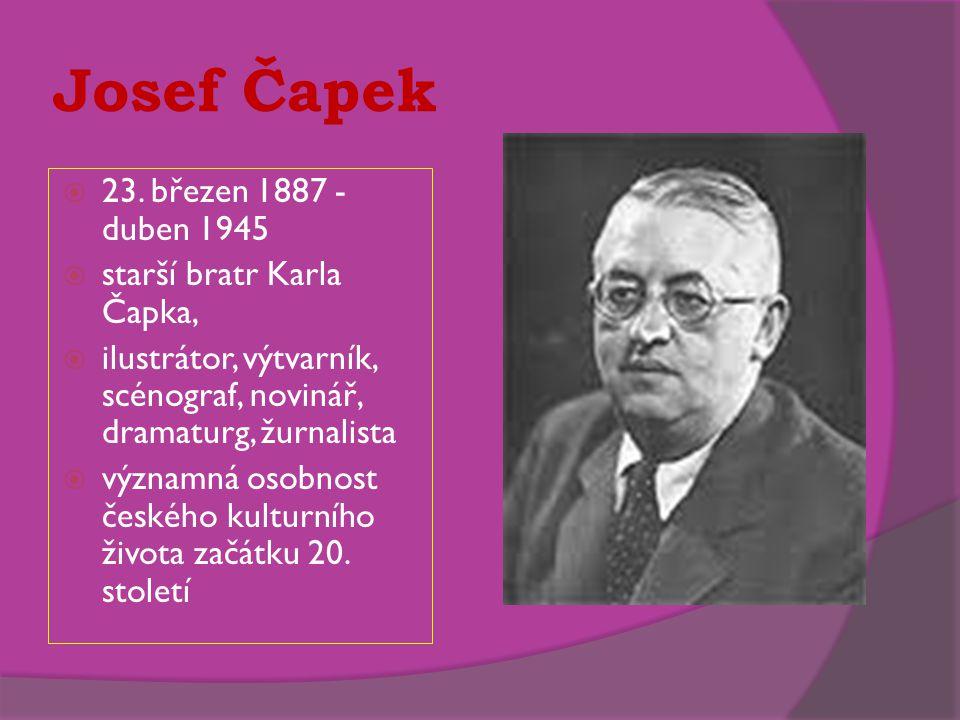 Josef Čapek 23. březen 1887 - duben 1945 starší bratr Karla Čapka,