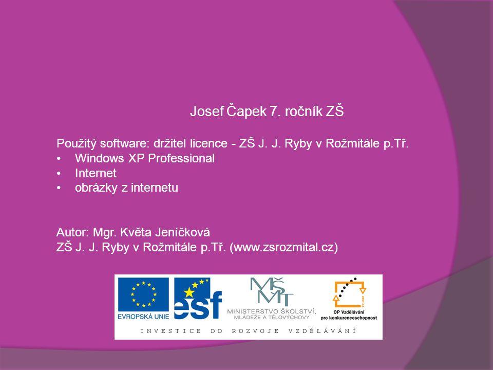 Josef Čapek 7. ročník ZŠ Použitý software: držitel licence - ZŠ J. J. Ryby v Rožmitále p.Tř. Windows XP Professional.