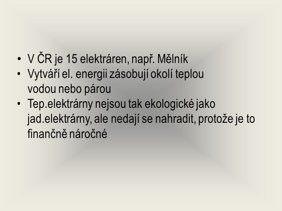 V ČR je 15 elektráren, např. Mělník