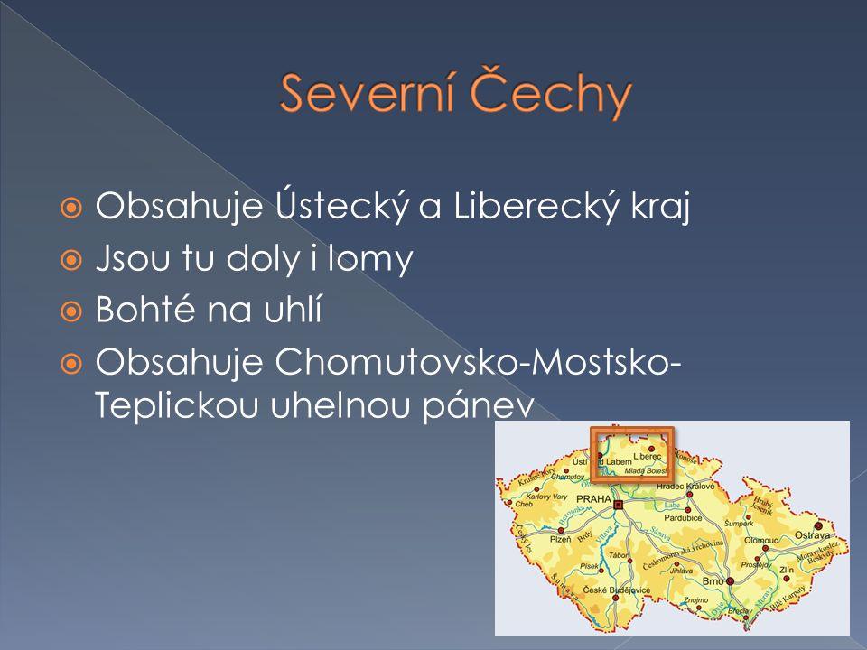 Severní Čechy Obsahuje Ústecký a Liberecký kraj Jsou tu doly i lomy