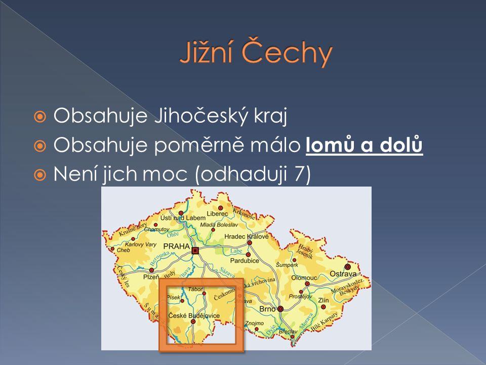 Jižní Čechy Obsahuje Jihočeský kraj Obsahuje poměrně málo lomů a dolů