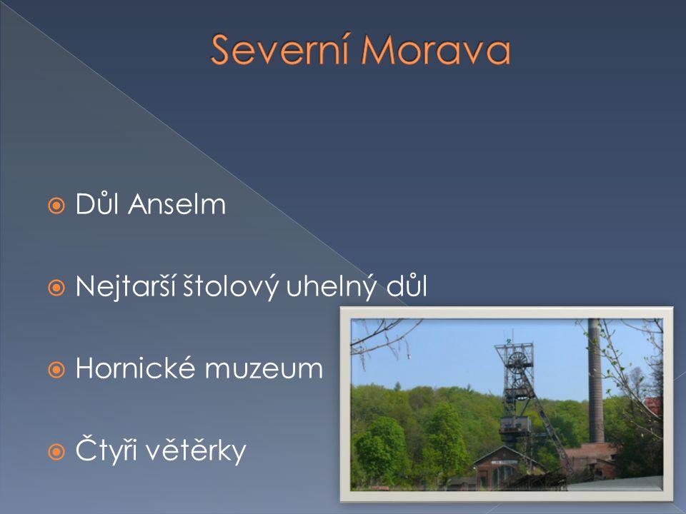 Severní Morava Důl Anselm Nejtarší štolový uhelný důl Hornické muzeum