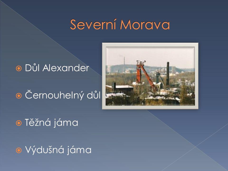 Severní Morava Důl Alexander Černouhelný důl Těžná jáma Výdušná jáma