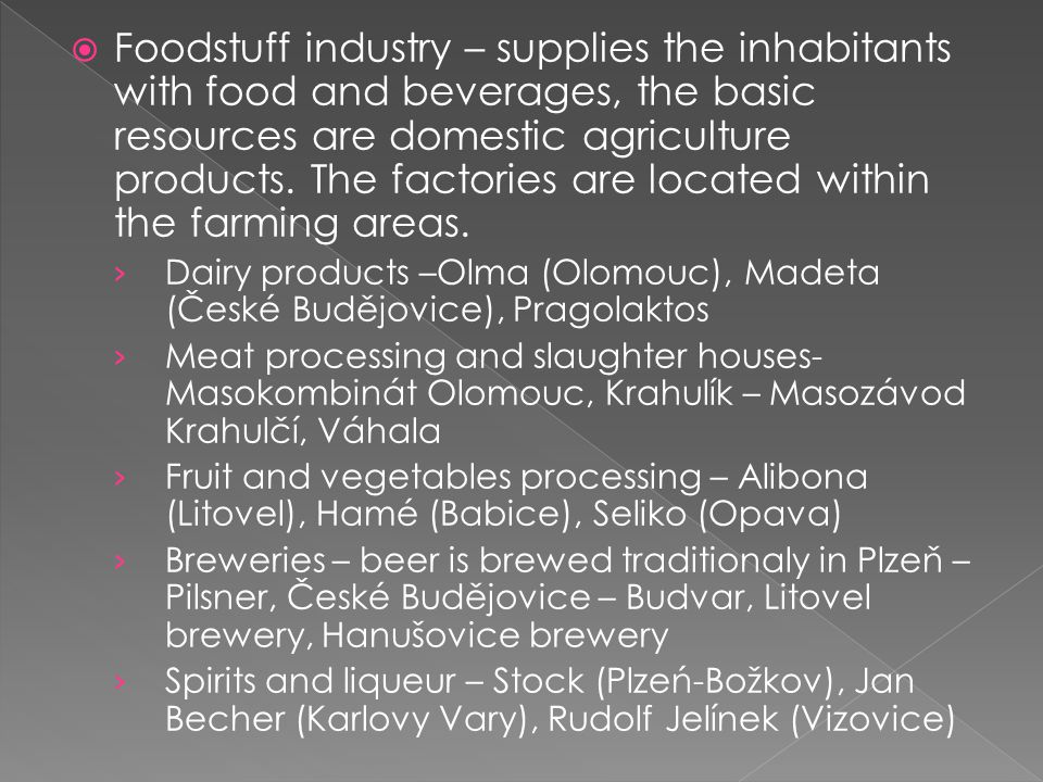 Foodstuff industry – supplies the inhabitants with food and beverages, the basic resources are domestic agriculture products. The factories are located within the farming areas.
