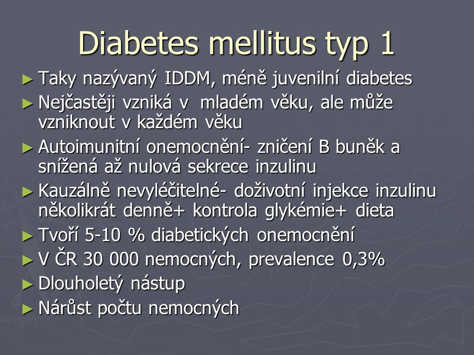 Diabetes mellitus typ 1 Taky nazývaný IDDM, méně juvenilní diabetes