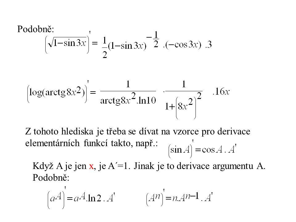Podobně: Z tohoto hlediska je třeba se dívat na vzorce pro derivace. elementárních funkcí takto, např.: