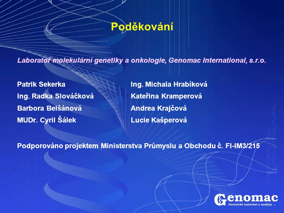 Poděkování Laboratoř molekulární genetiky a onkologie, Genomac International, s.r.o. Patrik Sekerka Ing. Michala Hrabíková.