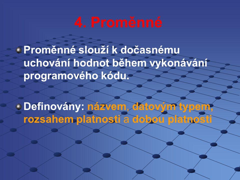 4. Proměnné Proměnné slouží k dočasnému uchování hodnot během vykonávání programového kódu.