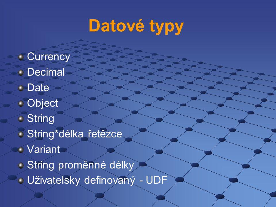 Datové typy Currency Decimal Date Object String String*délka řetězce