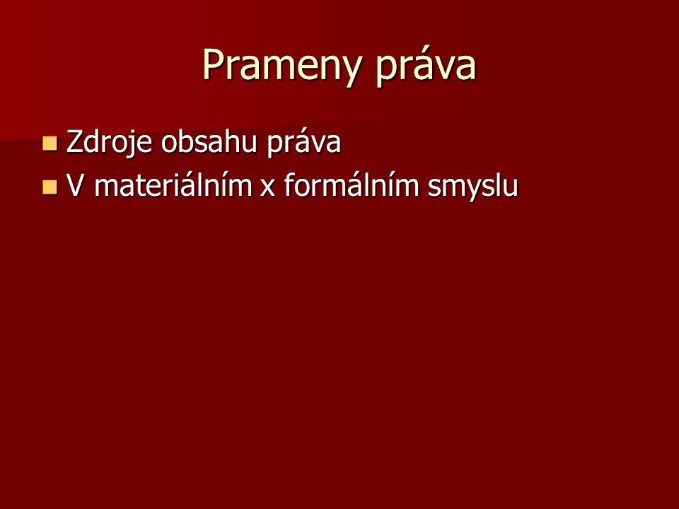 Prameny práva Zdroje obsahu práva V materiálním x formálním smyslu
