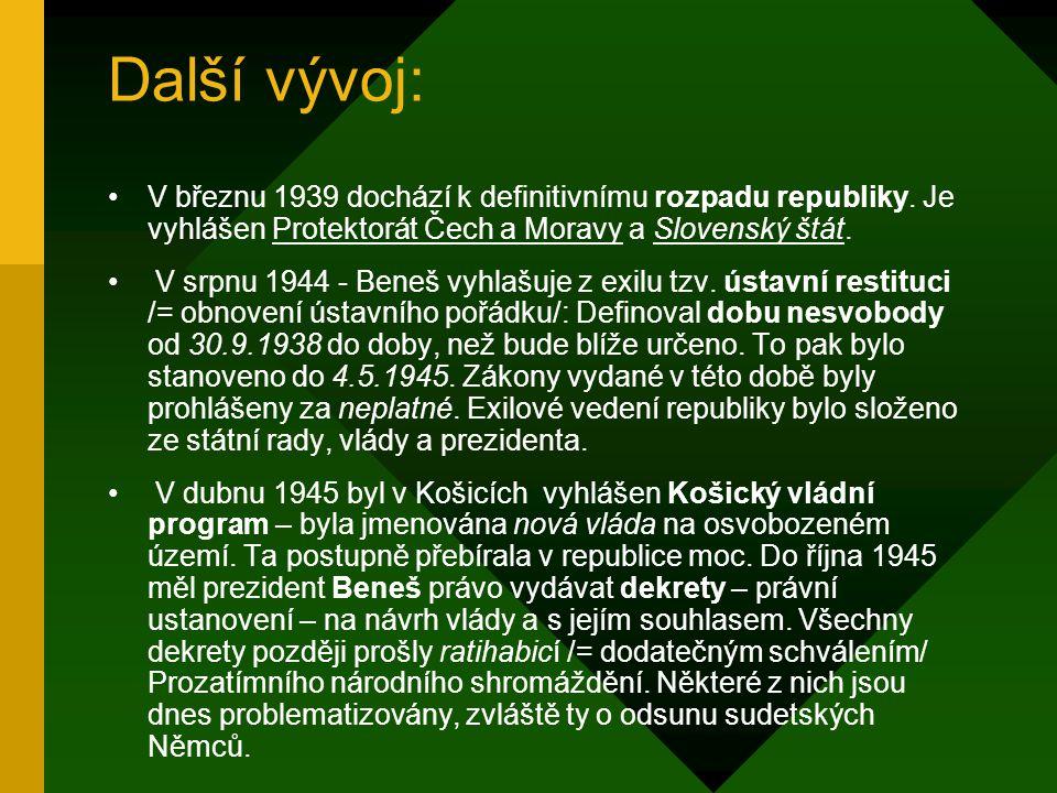 Další vývoj: V březnu 1939 dochází k definitivnímu rozpadu republiky. Je vyhlášen Protektorát Čech a Moravy a Slovenský štát.