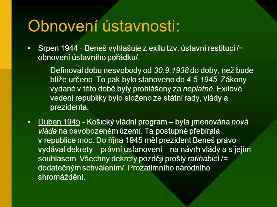 Obnovení ústavnosti: Srpen 1944 - Beneš vyhlašuje z exilu tzv. ústavní restituci /= obnovení ústavního pořádku/: