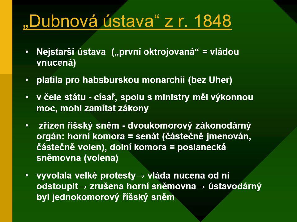 """""""Dubnová ústava z r. 1848 Nejstarší ústava (""""první oktrojovaná = vládou vnucená) platila pro habsburskou monarchii (bez Uher)"""