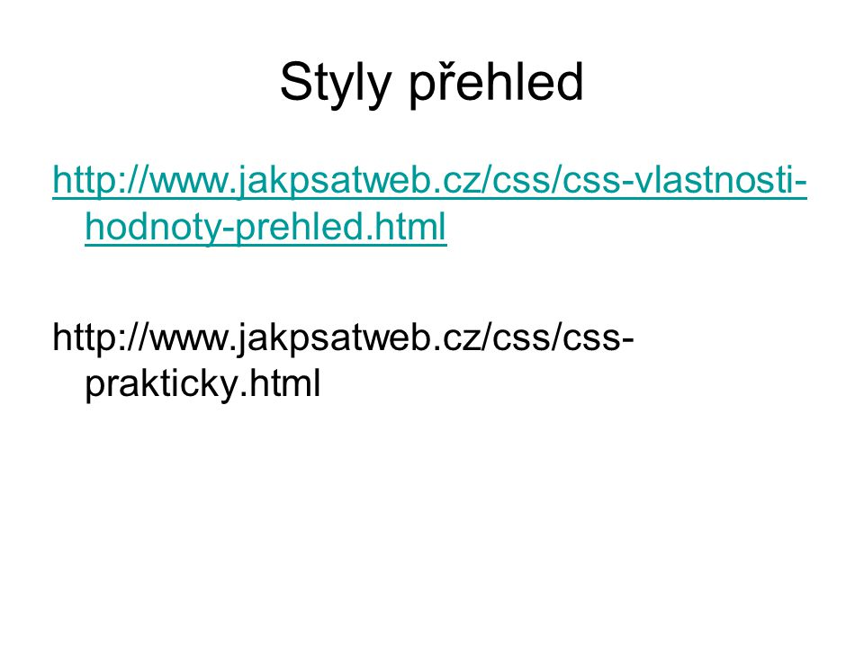 Styly přehled http://www.jakpsatweb.cz/css/css-vlastnosti-hodnoty-prehled.html.