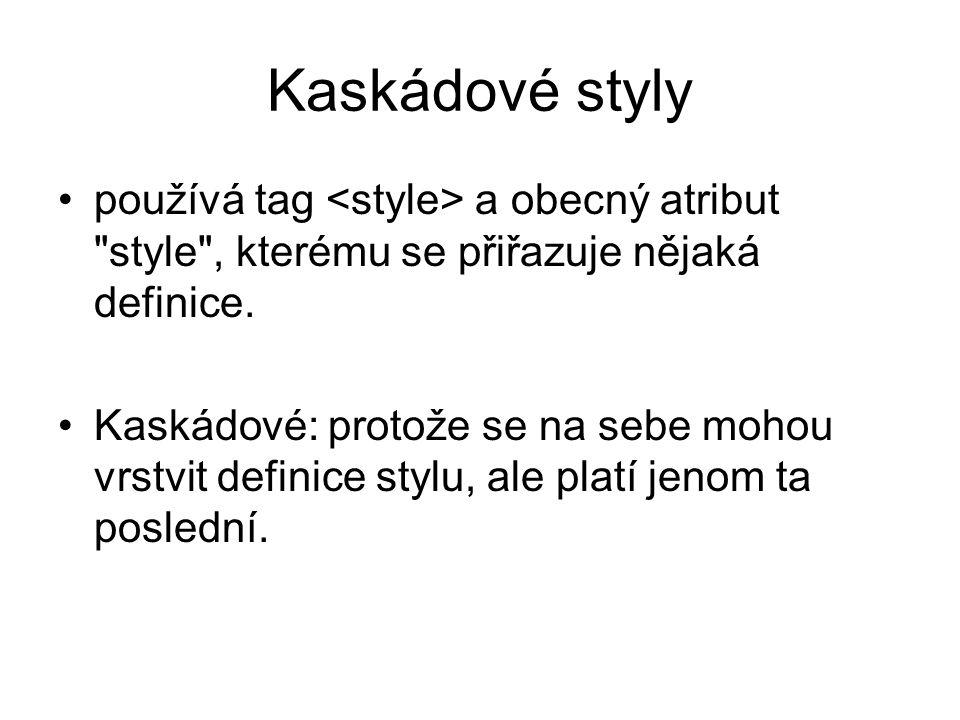 Kaskádové styly používá tag <style> a obecný atribut style , kterému se přiřazuje nějaká definice.