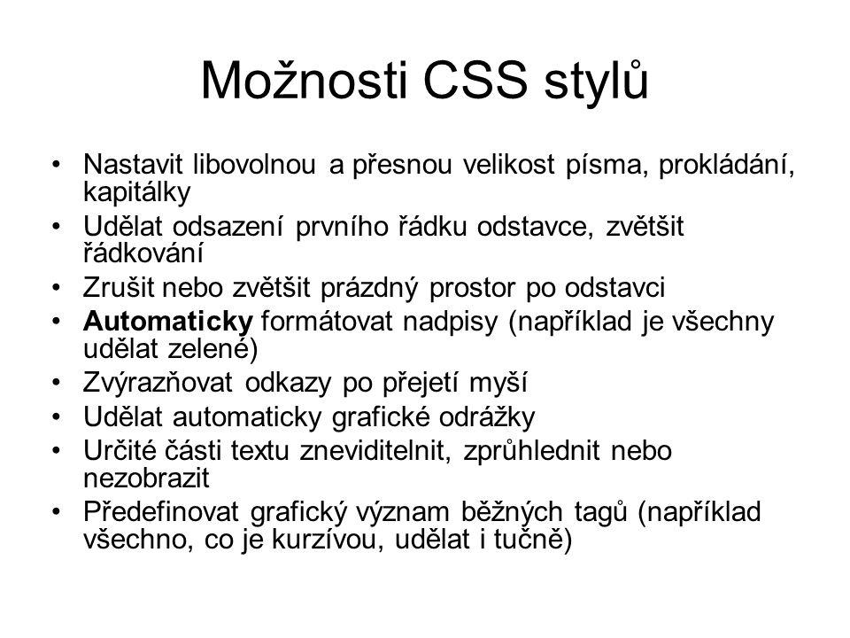 Možnosti CSS stylů Nastavit libovolnou a přesnou velikost písma, prokládání, kapitálky. Udělat odsazení prvního řádku odstavce, zvětšit řádkování.