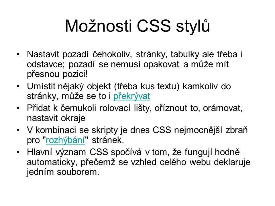 Možnosti CSS stylů Nastavit pozadí čehokoliv, stránky, tabulky ale třeba i odstavce; pozadí se nemusí opakovat a může mít přesnou pozici!