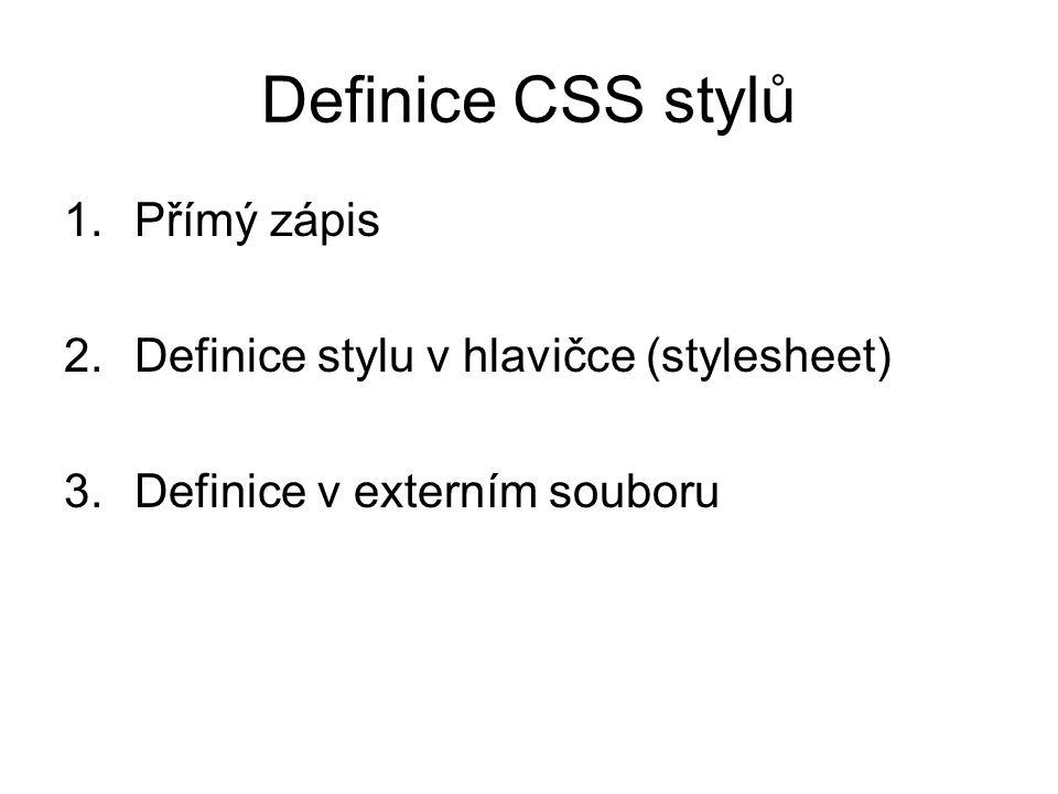 Definice CSS stylů Přímý zápis Definice stylu v hlavičce (stylesheet)
