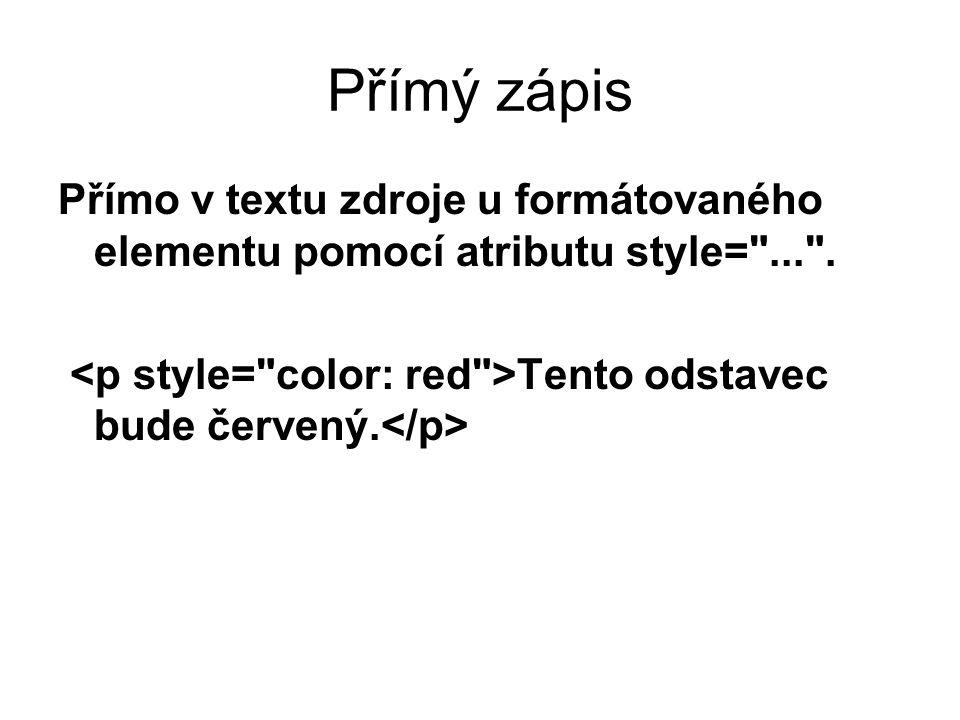 Přímý zápis Přímo v textu zdroje u formátovaného elementu pomocí atributu style= ... .