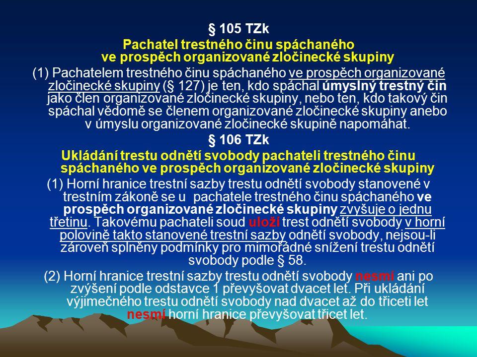 § 105 TZk Pachatel trestného činu spáchaného ve prospěch organizované zločinecké skupiny.