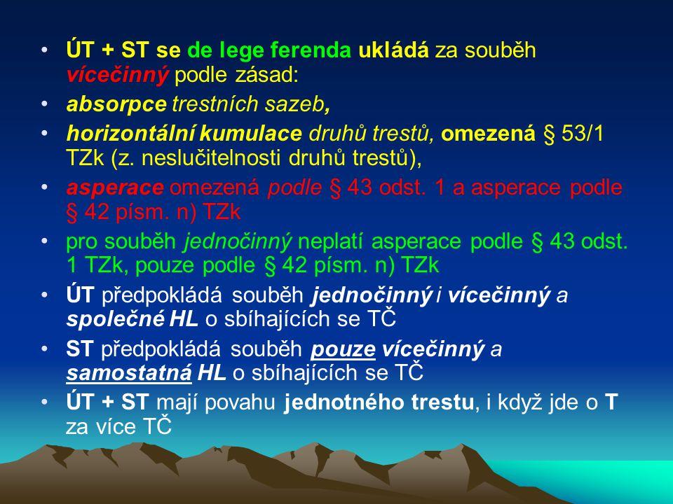 ÚT + ST se de lege ferenda ukládá za souběh vícečinný podle zásad:
