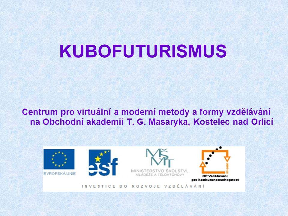 KUBOFUTURISMUS Centrum pro virtuální a moderní metody a formy vzdělávání na Obchodní akademii T.