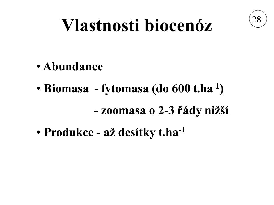 Vlastnosti biocenóz Abundance Biomasa - fytomasa (do 600 t.ha-1)
