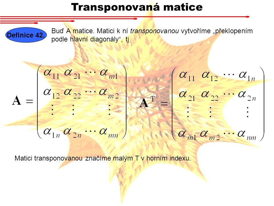 """Transponovaná matice Buď A matice. Matici k ní transponovanou vytvoříme """"překlopením podle hlavní diagonály , tj."""