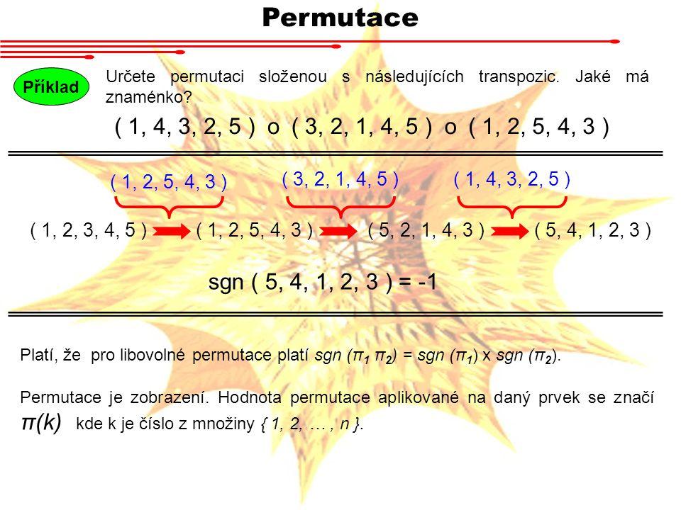 Permutace Určete permutaci složenou s následujících transpozic. Jaké má znaménko Příklad. ( 1, 4, 3, 2, 5 )