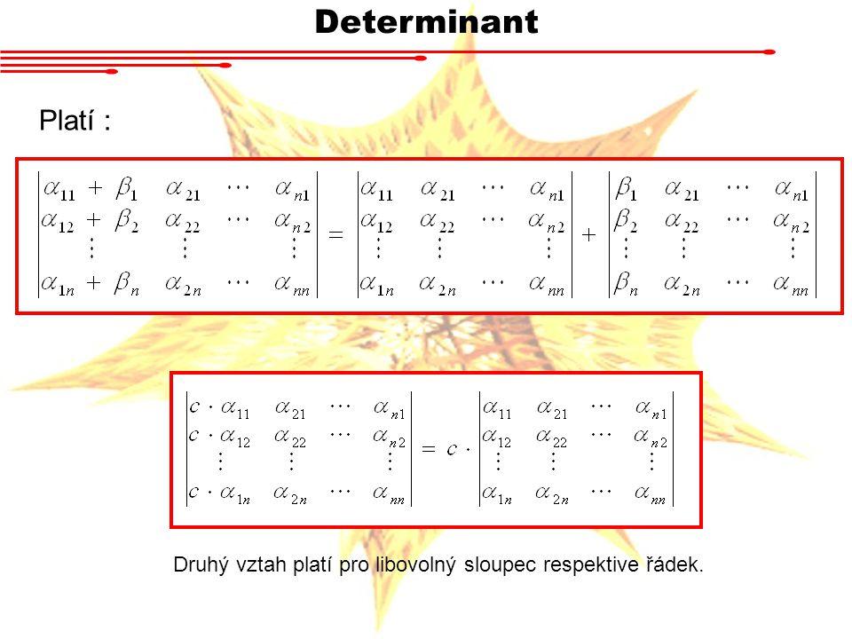 Determinant Platí : Druhý vztah platí pro libovolný sloupec respektive řádek.